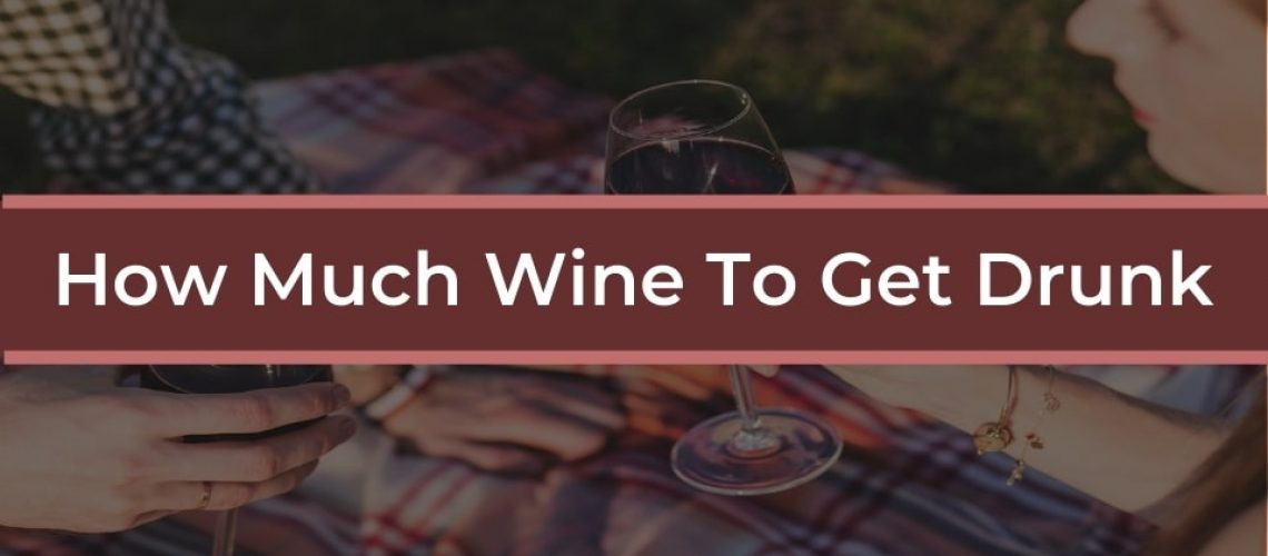 How Much Wine Does It Take To Get Drunk?
